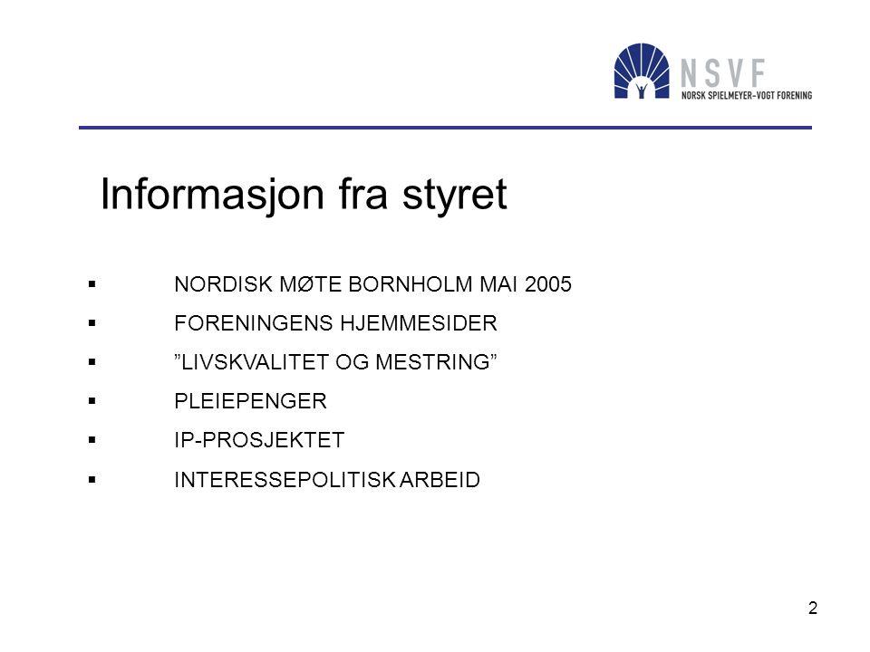 2 Informasjon fra styret  NORDISK MØTE BORNHOLM MAI 2005  FORENINGENS HJEMMESIDER  LIVSKVALITET OG MESTRING  PLEIEPENGER  IP-PROSJEKTET  INTERESSEPOLITISK ARBEID