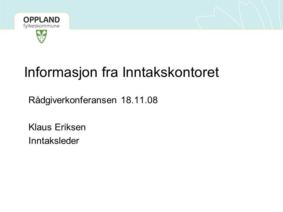 Informasjon fra Inntakskontoret Rådgiverkonferansen 18.11.08 Klaus Eriksen Inntaksleder