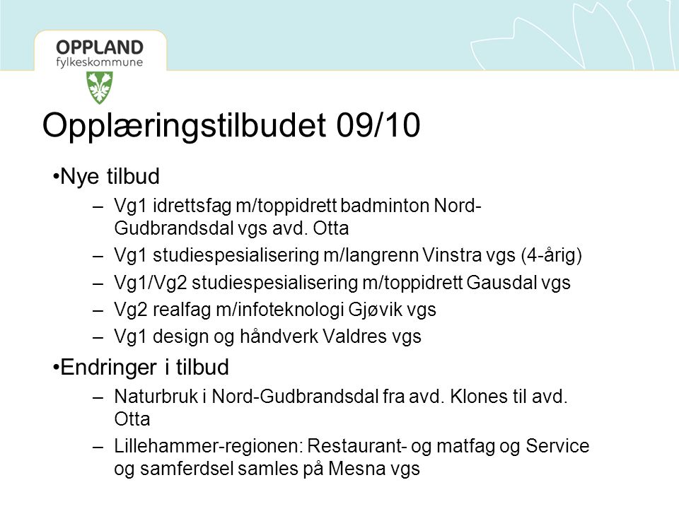 Opplæringstilbudet 09/10 •Nye tilbud –Vg1 idrettsfag m/toppidrett badminton Nord- Gudbrandsdal vgs avd.