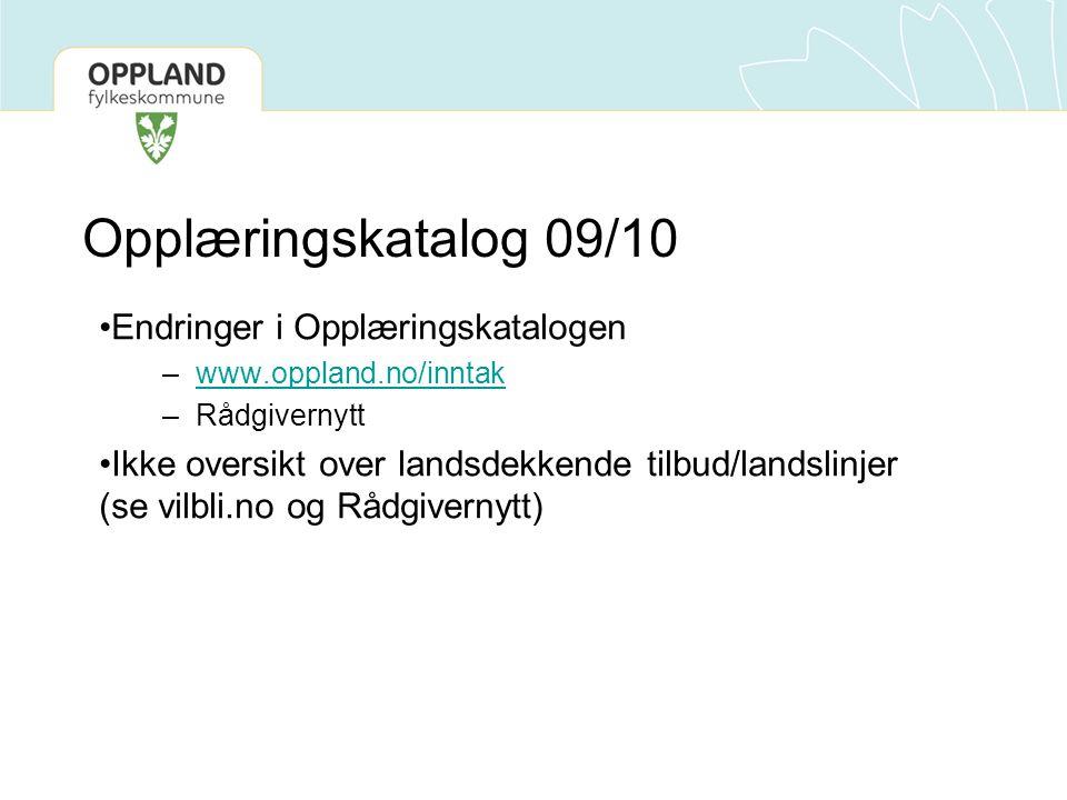 Opplæringskatalog 09/10 •Endringer i Opplæringskatalogen –www.oppland.no/inntakwww.oppland.no/inntak –Rådgivernytt •Ikke oversikt over landsdekkende tilbud/landslinjer (se vilbli.no og Rådgivernytt)