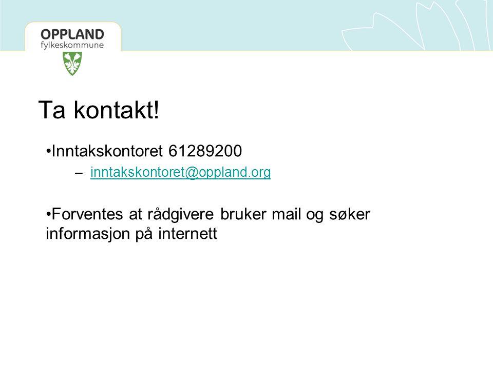 Ta kontakt! •Inntakskontoret 61289200 –inntakskontoret@oppland.orginntakskontoret@oppland.org •Forventes at rådgivere bruker mail og søker informasjon