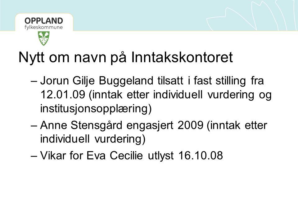 Nytt om navn på Inntakskontoret –Jorun Gilje Buggeland tilsatt i fast stilling fra 12.01.09 (inntak etter individuell vurdering og institusjonsopplæri