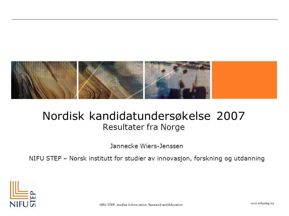 www.nifustep.no NIFU STEP studies in Innovation, Research and Education Nordisk kandidatundersøkelse 2007 Resultater fra Norge Jannecke Wiers-Jenssen NIFU STEP – Norsk institutt for studier av innovasjon, forskning og utdanning