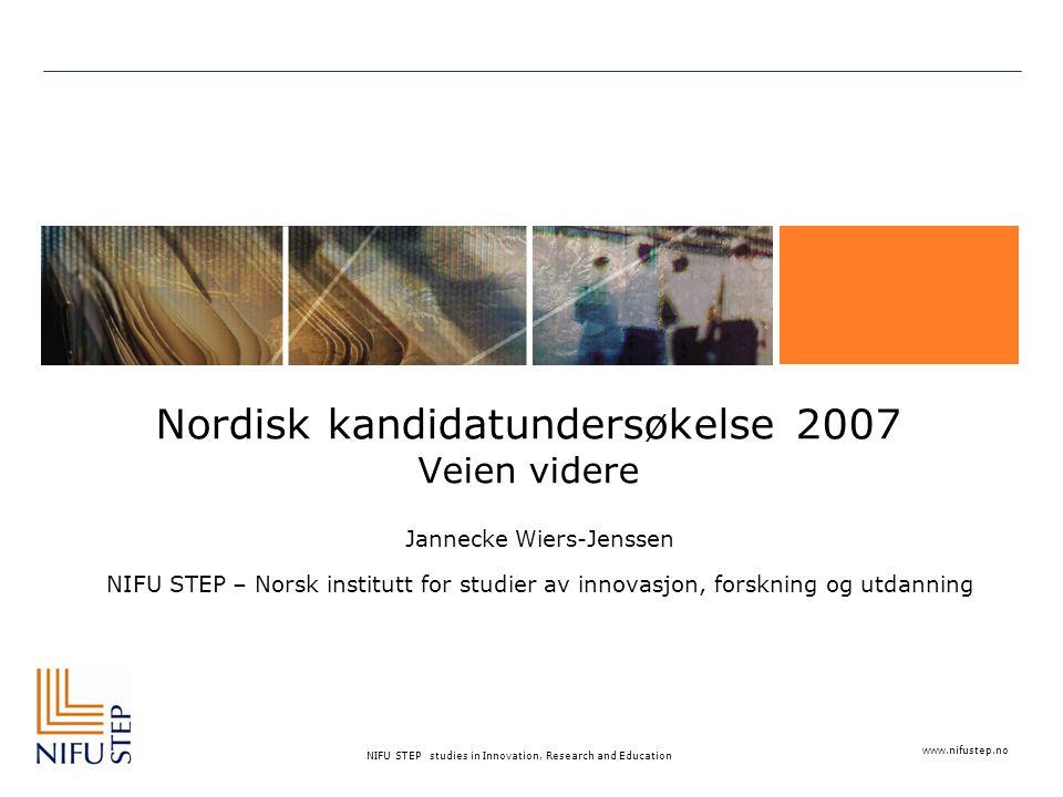 NIFU STEP studies in Innovation, Research and Education Nordisk kandidatundersøkelse 2007 Veien videre Jannecke Wiers-Jenssen NIFU STEP – Norsk institutt for studier av innovasjon, forskning og utdanning