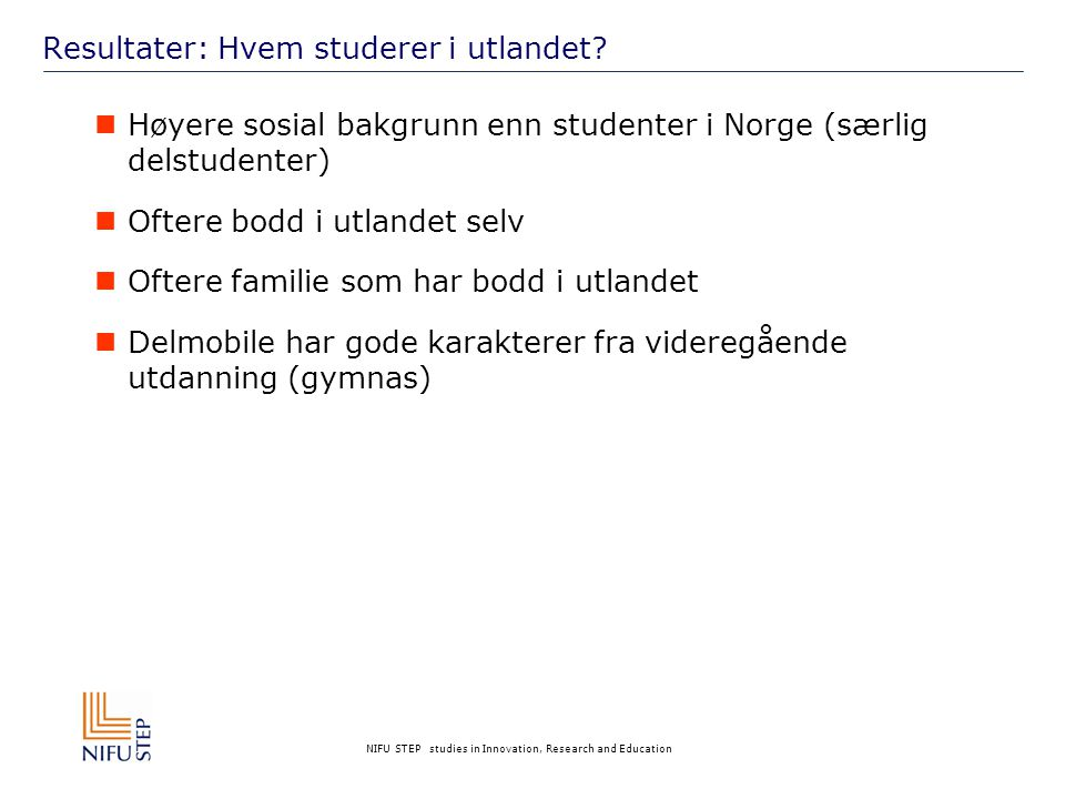 NIFU STEP studies in Innovation, Research and Education Resultater: Hvem studerer i utlandet.