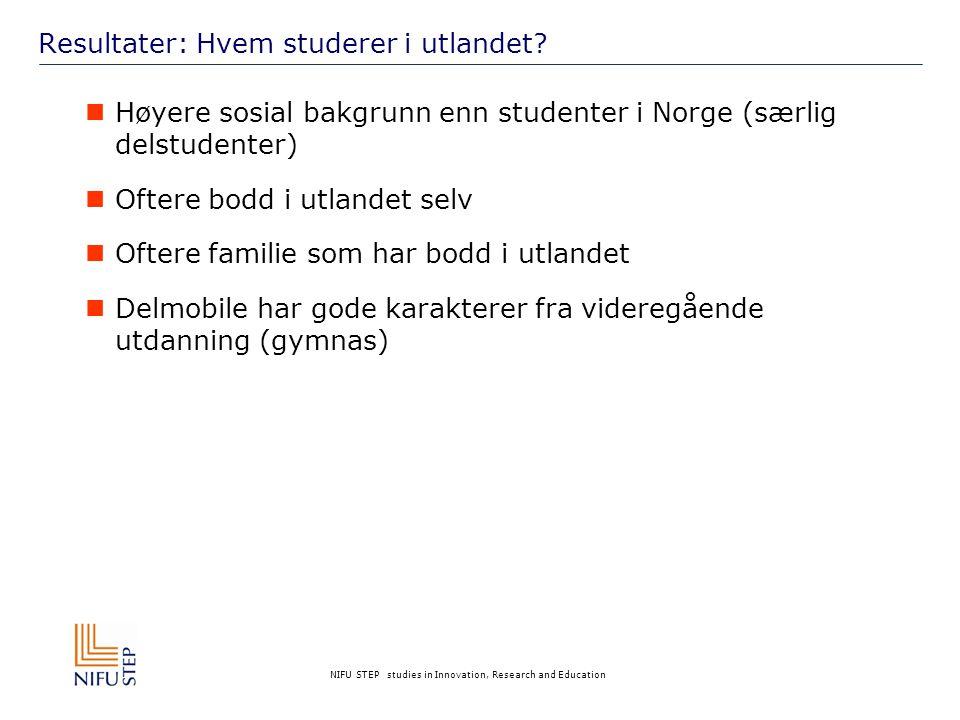 NIFU STEP studies in Innovation, Research and Education Resultater: Hvem studerer i utlandet?  Høyere sosial bakgrunn enn studenter i Norge (særlig d