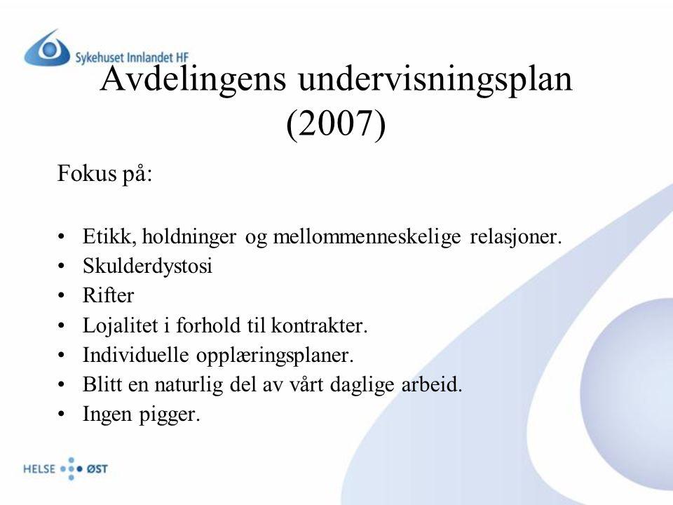 Avdelingens undervisningsplan (2007) Fokus på: •Etikk, holdninger og mellommenneskelige relasjoner. •Skulderdystosi •Rifter •Lojalitet i forhold til k