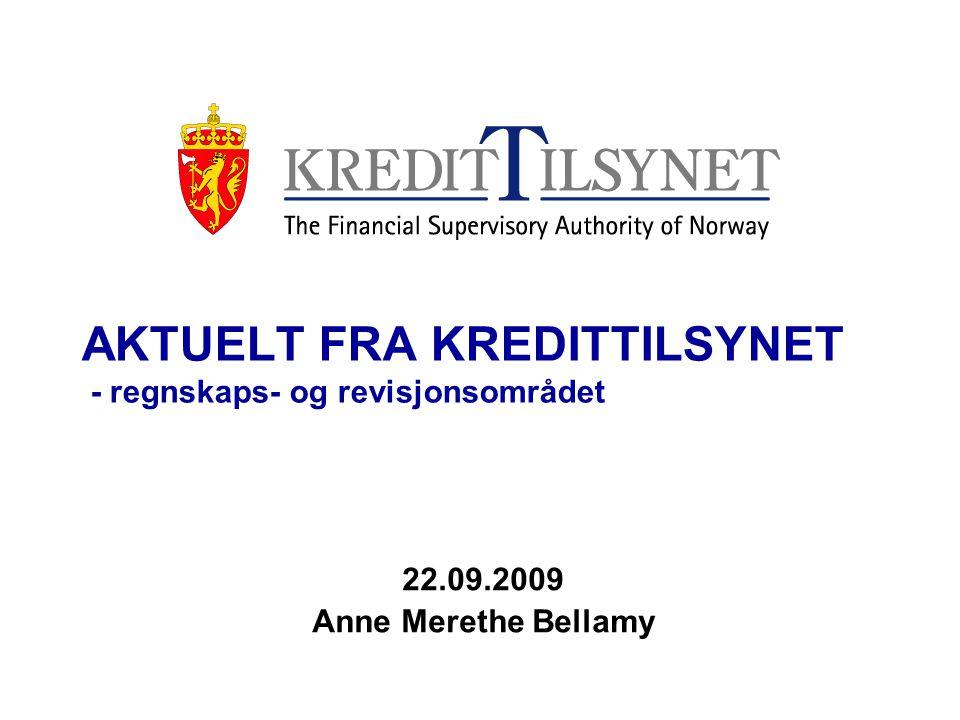 AKTUELT FRA KREDITTILSYNET - regnskaps- og revisjonsområdet 22.09.2009 Anne Merethe Bellamy