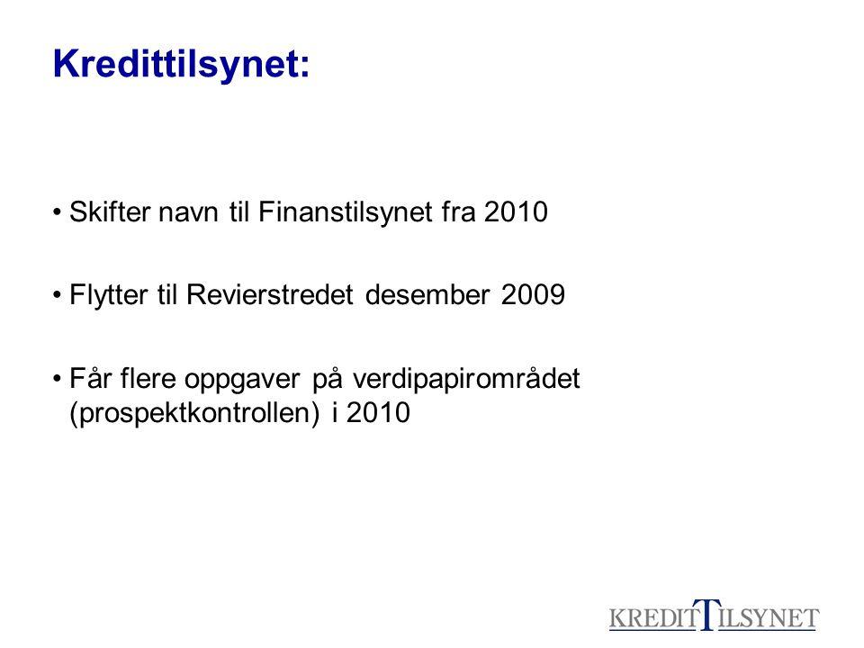 Kredittilsynet: •Skifter navn til Finanstilsynet fra 2010 •Flytter til Revierstredet desember 2009 •Får flere oppgaver på verdipapirområdet (prospektkontrollen) i 2010