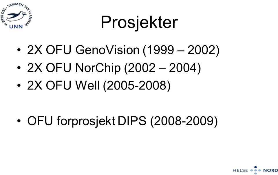 Prosjekter •2X OFU GenoVision (1999 – 2002) •2X OFU NorChip (2002 – 2004) •2X OFU Well (2005-2008) •OFU forprosjekt DIPS (2008-2009)