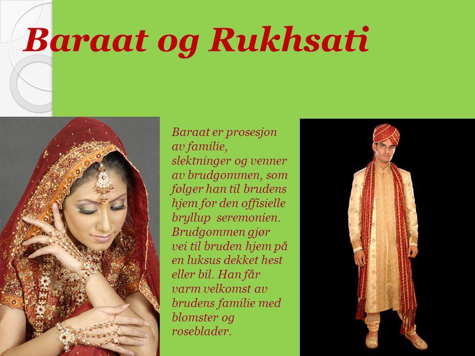 Baraat og Rukhsati Baraat er prosesjon av familie, slektninger og venner av brudgommen, som følger han til brudens hjem for den offisielle bryllup ser
