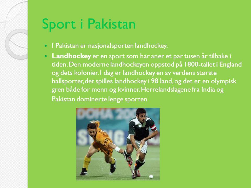 Sport i Pakistan  I Pakistan er nasjonalsporten landhockey.  Landhockey er en sport som har aner et par tusen år tilbake i tiden. Den moderne landho