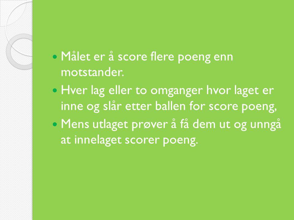  Målet er å score flere poeng enn motstander.  Hver lag eller to omganger hvor laget er inne og slår etter ballen for score poeng,  Mens utlaget pr