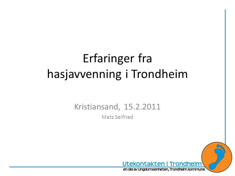 Erfaringer fra hasjavvenning i Trondheim Kristiansand, 15.2.2011 Matz Seifried