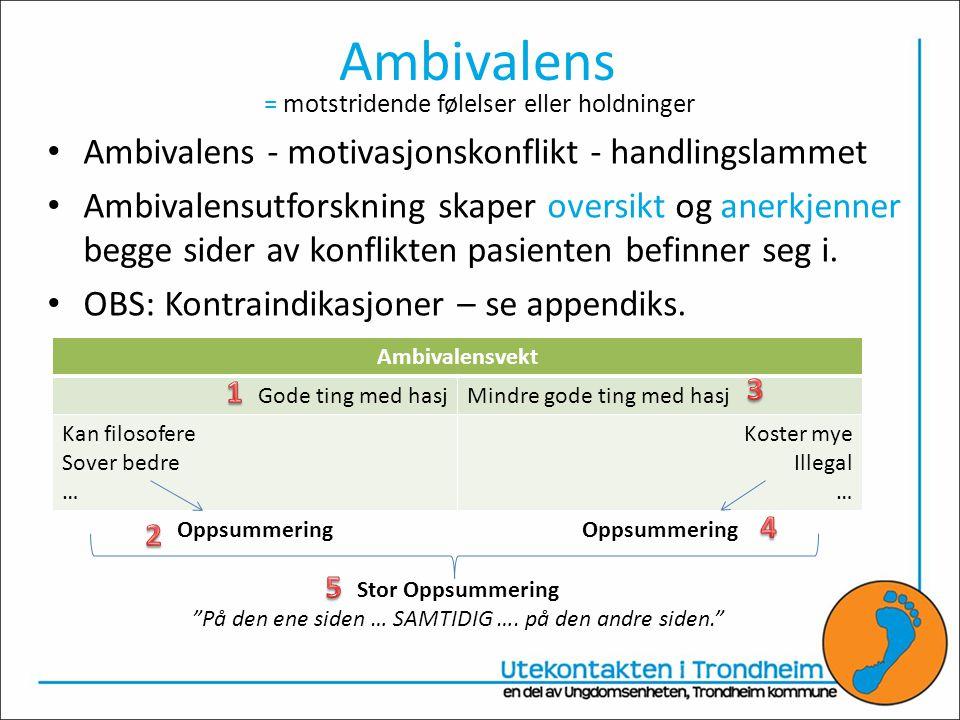 Ambivalens = motstridende følelser eller holdninger • Ambivalens - motivasjonskonflikt - handlingslammet • Ambivalensutforskning skaper oversikt og anerkjenner begge sider av konflikten pasienten befinner seg i.