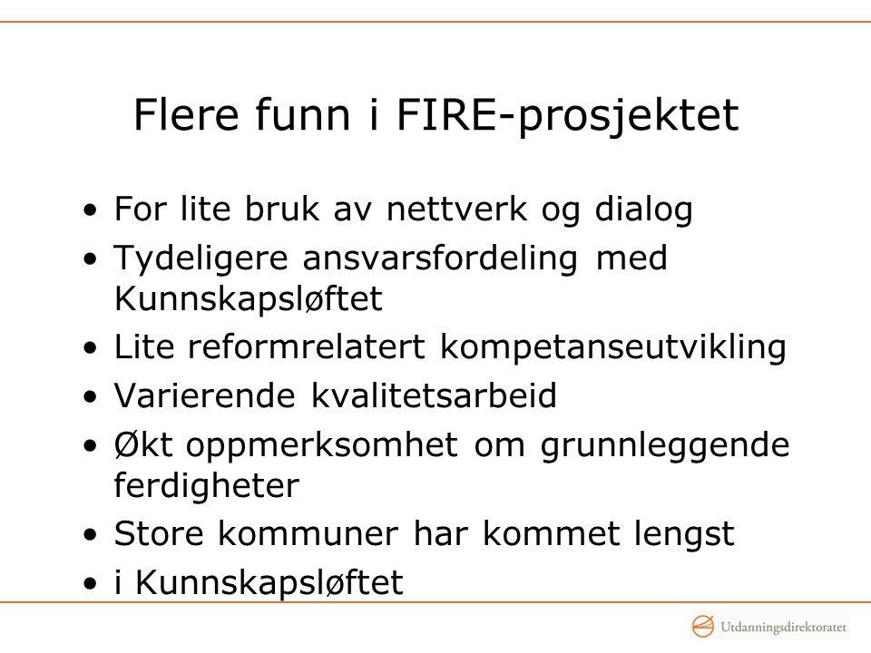 Flere funn i FIRE-prosjektet •For lite bruk av nettverk og dialog •Tydeligere ansvarsfordeling med Kunnskapsløftet •Lite reformrelatert kompetanseutvi