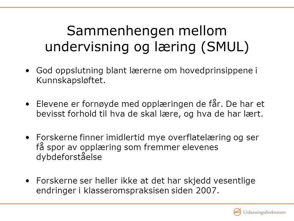 Sammenhengen mellom undervisning og læring (SMUL) •God oppslutning blant lærerne om hovedprinsippene i Kunnskapsløftet. •Elevene er fornøyde med opplæ