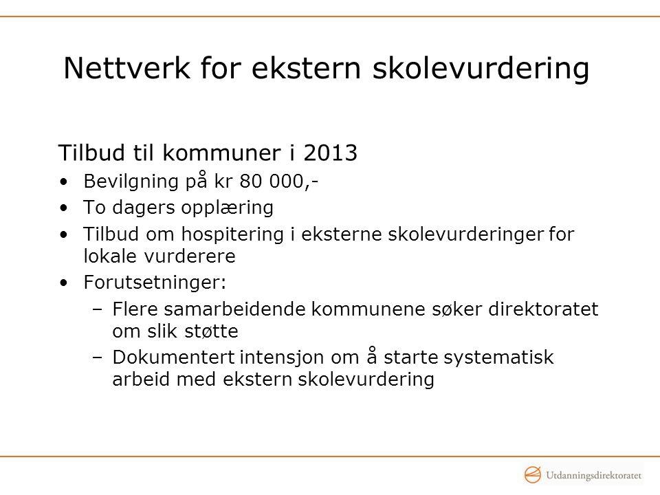 Nettverk for ekstern skolevurdering Tilbud til kommuner i 2013 •Bevilgning på kr 80 000,- •To dagers opplæring •Tilbud om hospitering i eksterne skole