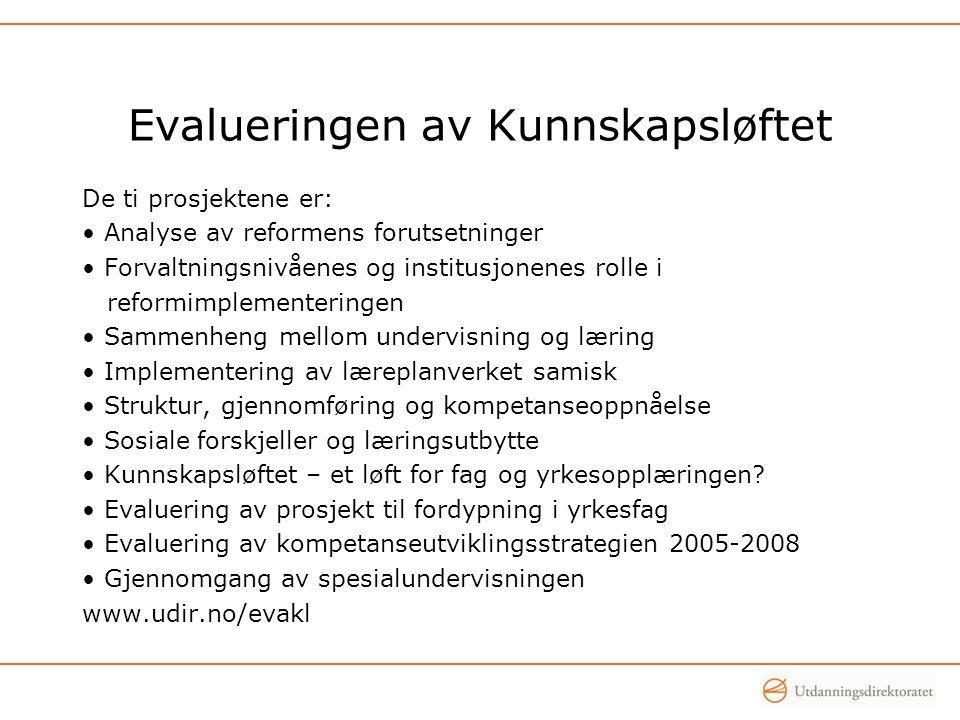 Evalueringen av Kunnskapsløftet De ti prosjektene er: • Analyse av reformens forutsetninger • Forvaltningsnivåenes og institusjonenes rolle i reformim