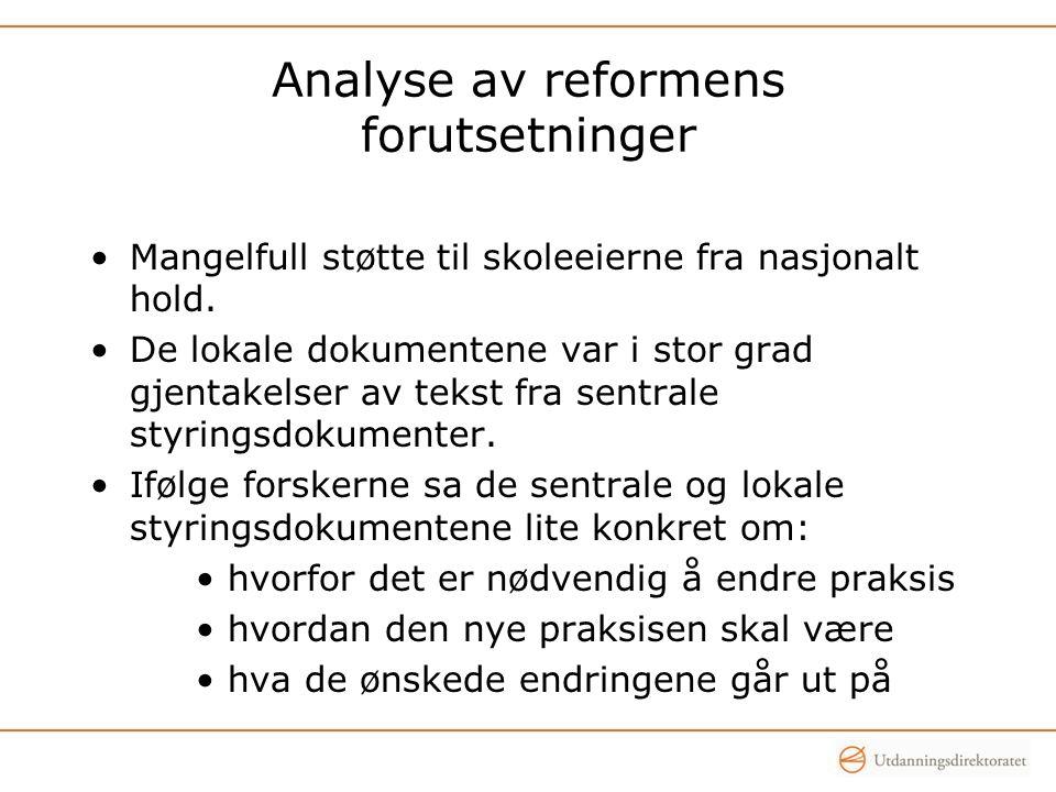 Analyse av reformens forutsetninger •Mangelfull støtte til skoleeierne fra nasjonalt hold. •De lokale dokumentene var i stor grad gjentakelser av teks