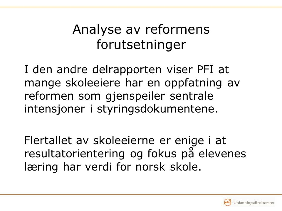 Analyse av reformens forutsetninger I den andre delrapporten viser PFI at mange skoleeiere har en oppfatning av reformen som gjenspeiler sentrale inte