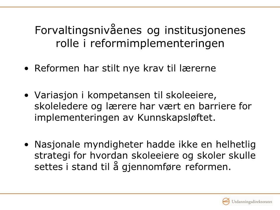 Forvaltingsnivåenes og institusjonenes rolle i reformimplementeringen •Reformen har stilt nye krav til lærerne •Variasjon i kompetansen til skoleeiere