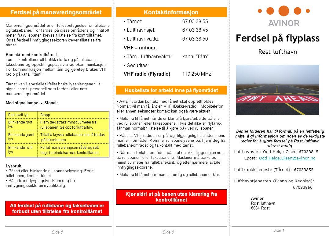 Ferdsel på flyplass Røst lufthavn Denne folderen har til formål, på en lettfattelig måte, å gi informasjon om noen av de viktigste regler for å gjøre