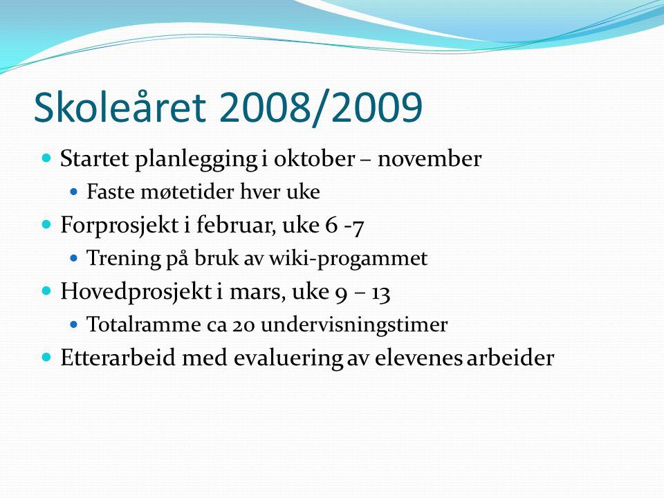 Skoleåret 2008/2009  Startet planlegging i oktober – november  Faste møtetider hver uke  Forprosjekt i februar, uke 6 -7  Trening på bruk av wiki-