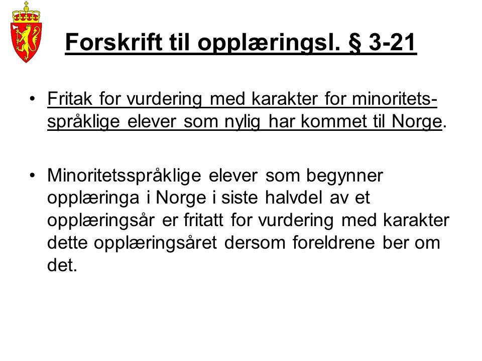 Forskrift til opplæringsl. § 3-21 •Fritak for vurdering med karakter for minoritets- språklige elever som nylig har kommet til Norge. •Minoritetsspråk