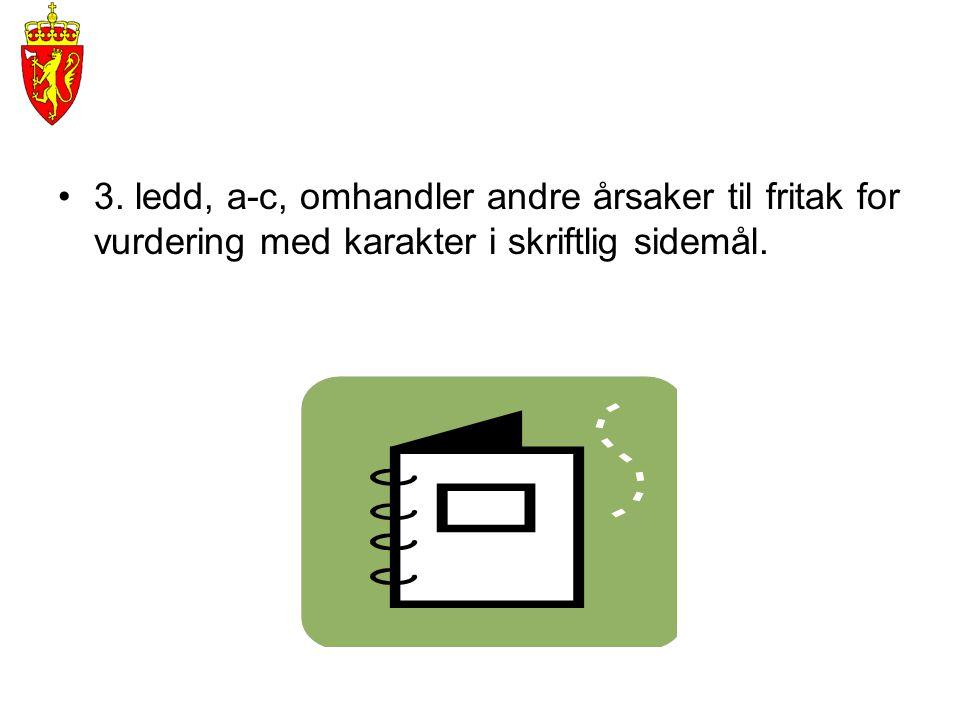 •3. ledd, a-c, omhandler andre årsaker til fritak for vurdering med karakter i skriftlig sidemål.