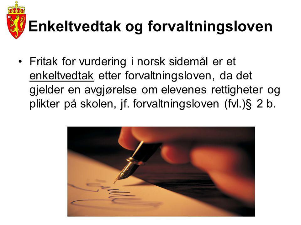 Enkeltvedtak og forvaltningsloven •Fritak for vurdering i norsk sidemål er et enkeltvedtak etter forvaltningsloven, da det gjelder en avgjørelse om el
