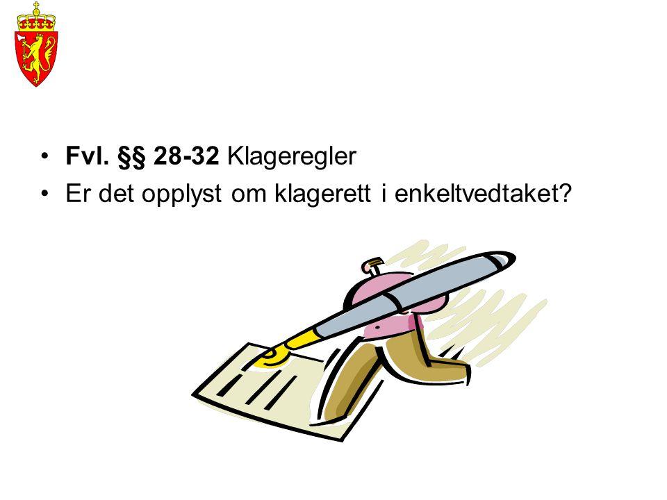 •Fvl. §§ 28-32 Klageregler •Er det opplyst om klagerett i enkeltvedtaket?