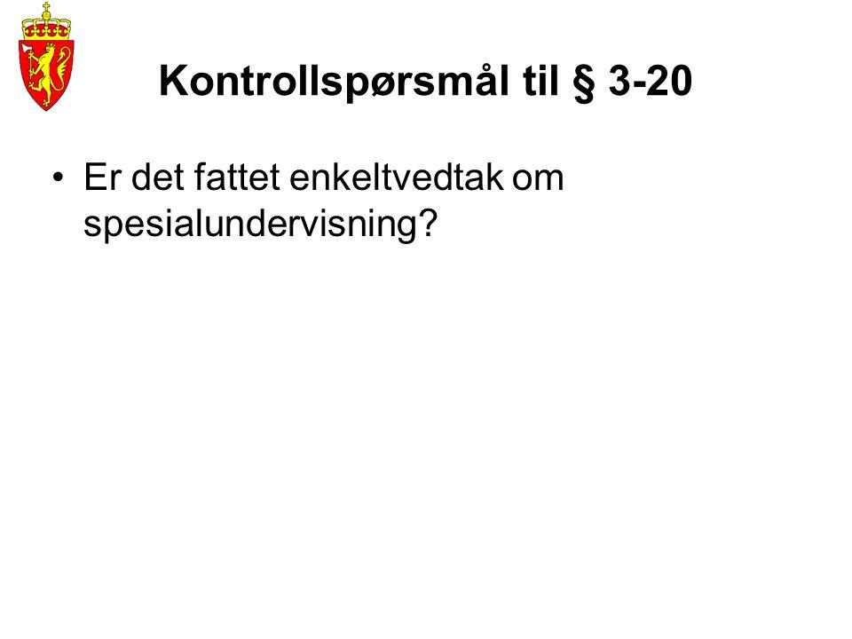Kontrollspørsmål til § 3-20 •Er det fattet enkeltvedtak om spesialundervisning?