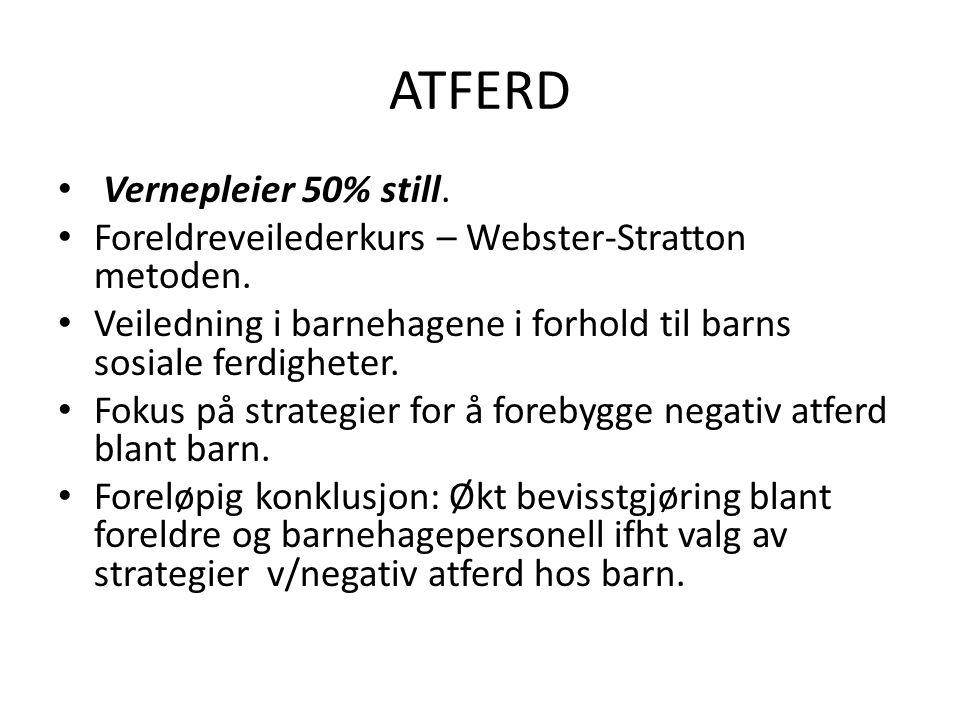 ATFERD • Vernepleier 50% still. • Foreldreveilederkurs – Webster-Stratton metoden. • Veiledning i barnehagene i forhold til barns sosiale ferdigheter.