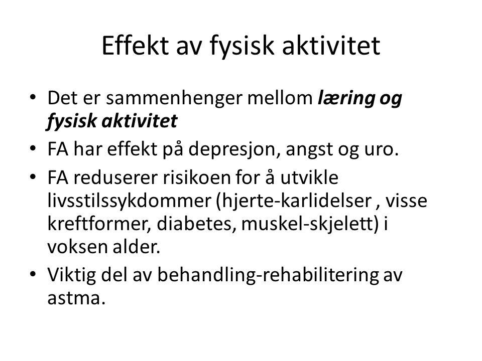 Effekt av fysisk aktivitet • Det er sammenhenger mellom læring og fysisk aktivitet • FA har effekt på depresjon, angst og uro. • FA reduserer risikoen