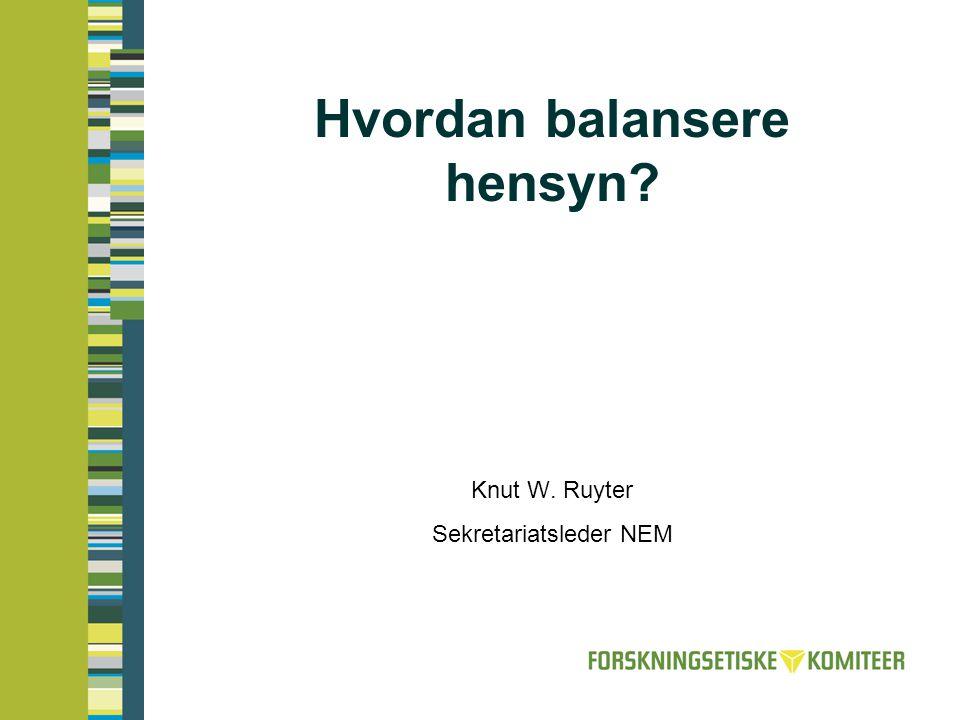Hvordan balansere hensyn? Knut W. Ruyter Sekretariatsleder NEM