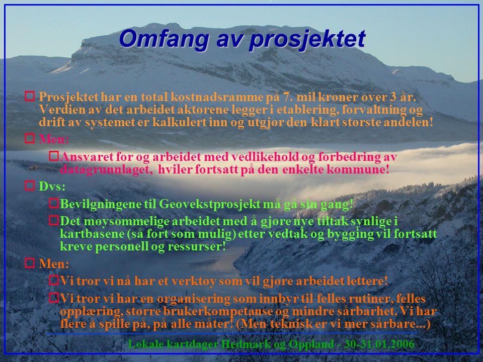 Lokale kartdager Hedmark og Oppland - 30-31.01.2006 Omfang av prosjektet oProsjektet har en total kostnadsramme på 7. mil kroner over 3 år. Verdien av