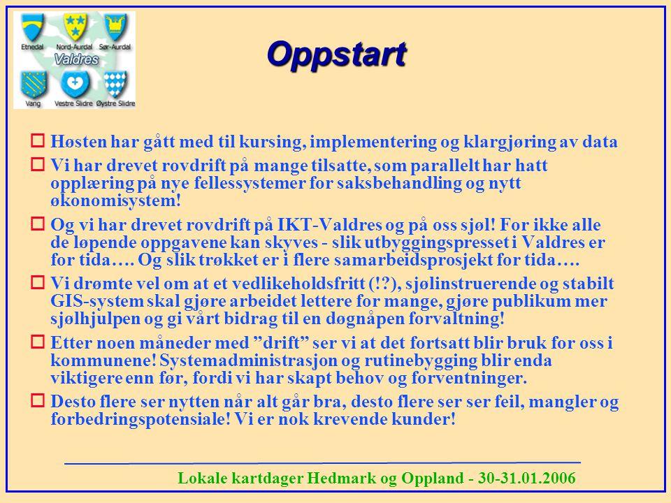 Lokale kartdager Hedmark og Oppland - 30-31.01.2006 Oppstart oHøsten har gått med til kursing, implementering og klargjøring av data oVi har drevet ro