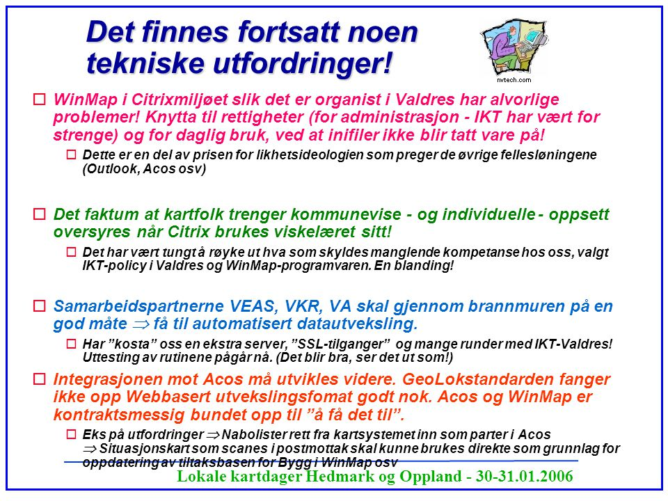 Lokale kartdager Hedmark og Oppland - 30-31.01.2006 Det finnes fortsatt noen tekniske utfordringer! oWinMap i Citrixmiljøet slik det er organist i Val