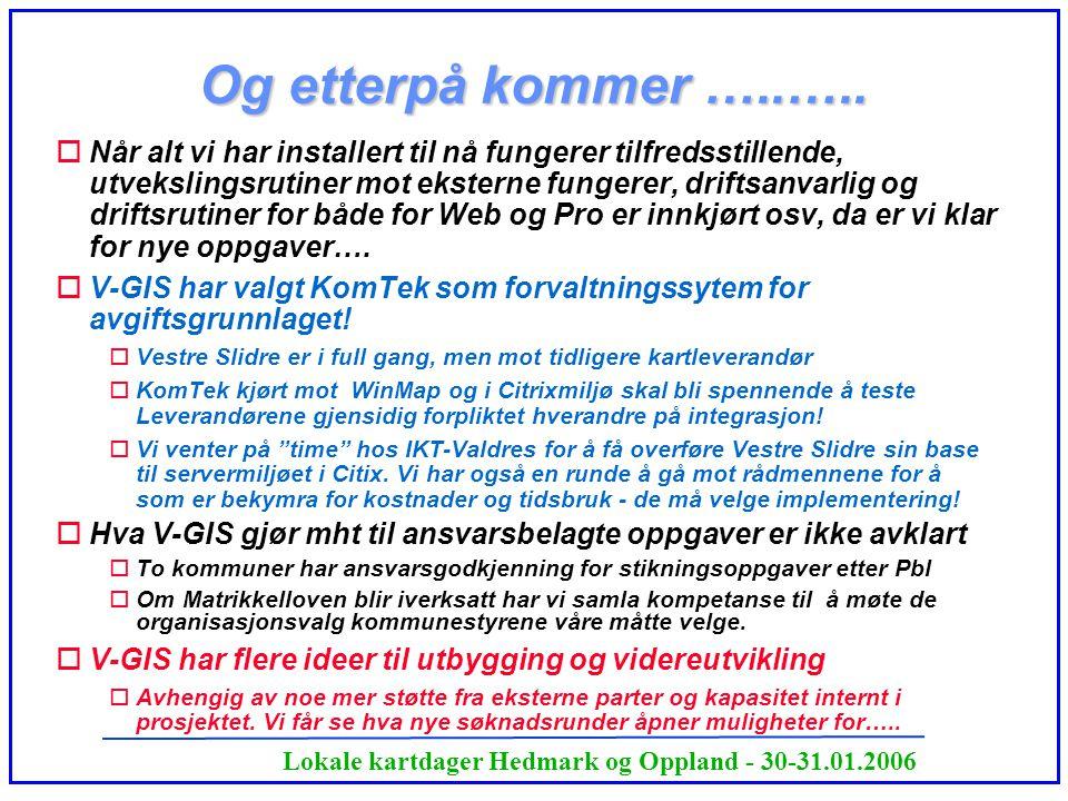 Lokale kartdager Hedmark og Oppland - 30-31.01.2006 Og etterpå kommer …..….. oNår alt vi har installert til nå fungerer tilfredsstillende, utvekslings