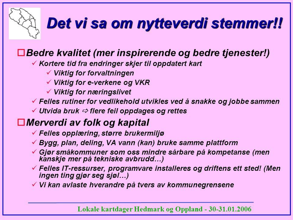 Lokale kartdager Hedmark og Oppland - 30-31.01.2006 Det vi sa om nytteverdi stemmer!! oBedre kvalitet (mer inspirerende og bedre tjenester!)  Kortere