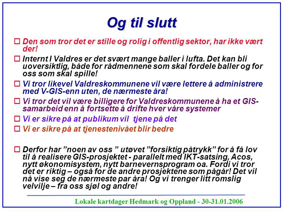 Lokale kartdager Hedmark og Oppland - 30-31.01.2006 Og til slutt oDen som tror det er stille og rolig i offentlig sektor, har ikke vært der! oInternt
