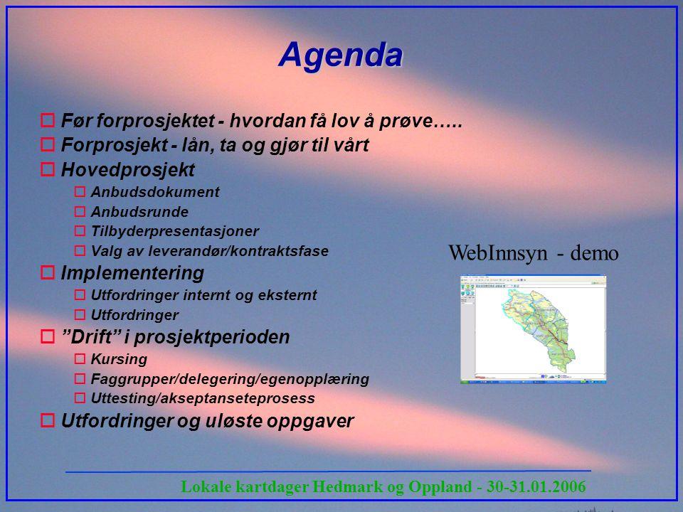 Lokale kartdager Hedmark og Oppland - 30-31.01.2006 Agenda WebInnsyn - demo oFør forprosjektet - hvordan få lov å prøve….. oForprosjekt - lån, ta og g