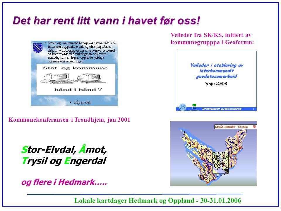Lokale kartdager Hedmark og Oppland - 30-31.01.2006 Det har rent litt vann i havet før oss! Kommunekonferansen i Trondhjem, jan 2001 Stor-Elvdal, Åmot