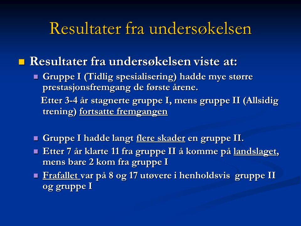 Tidlig spesialisering vs allsidig trening Performance Group 1: Early Specialisation Group 2: Basic training+specialisation Feige 1976; 1979; Vorobjevs