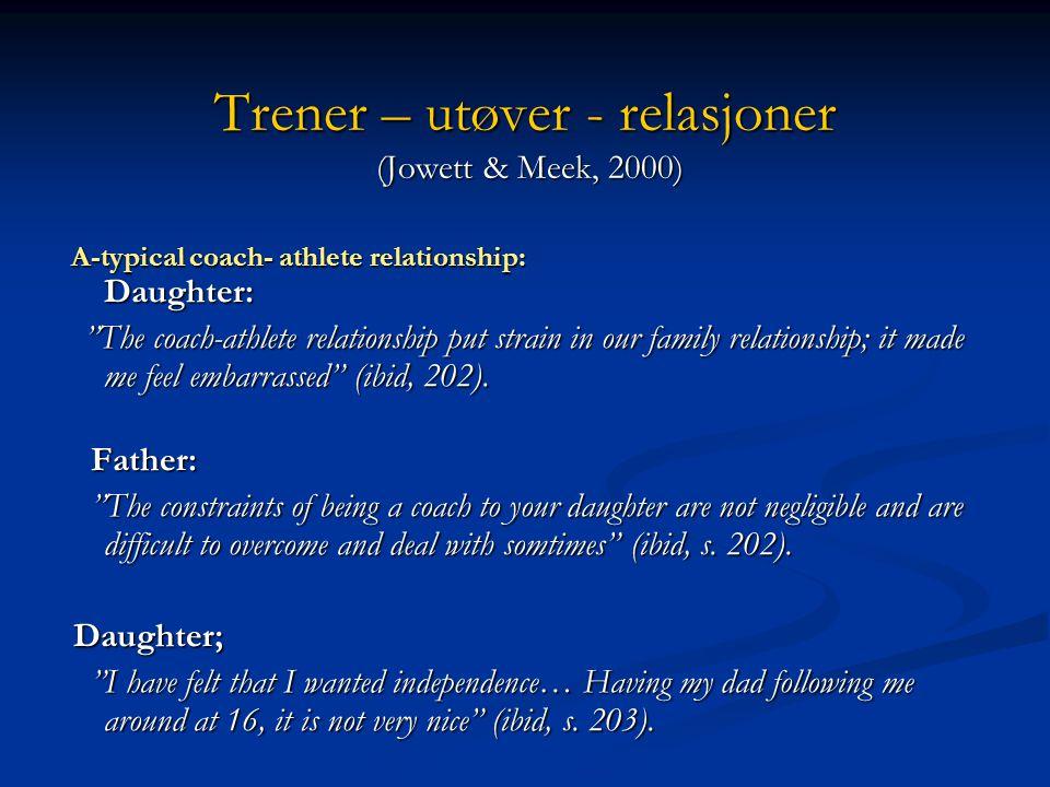 Trenerens betydning Treneren som relasjonsbygger ( Engstrøm & Carlson, 1986; Jowett, 2006, 2008; Becker, 2009) 3 C-model:  Closeness – Personlig nærh