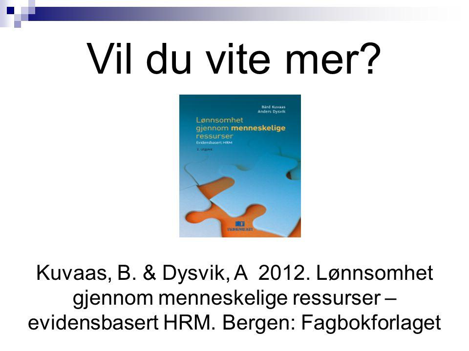 Vil du vite mer? Kuvaas, B. & Dysvik, A 2012. Lønnsomhet gjennom menneskelige ressurser – evidensbasert HRM. Bergen: Fagbokforlaget