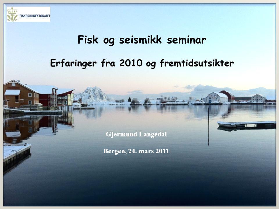 Livet i havet – vårt felles ansvar Fisk og seismikk seminar Erfaringer fra 2010 og fremtidsutsikter Gjermund Langedal Bergen, 24.