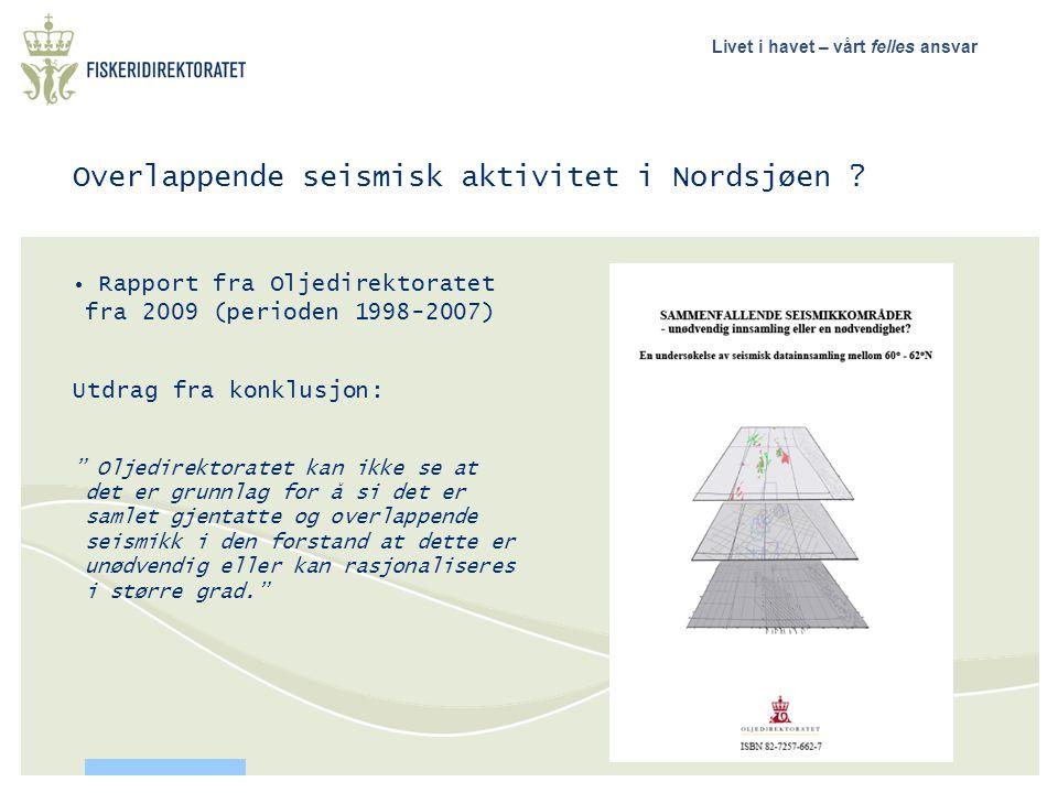 Livet i havet – vårt felles ansvar Overlappende seismisk aktivitet i Nordsjøen ? • Rapport fra Oljedirektoratet fra 2009 (perioden 1998-2007) Utdrag f