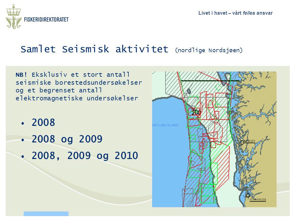 Livet i havet – vårt felles ansvar Samlet Seismisk aktivitet (nordlige Nordsjøen) • 2008 • 2008 og 2009 • 2008, 2009 og 2010 NB! Eksklusiv et stort an